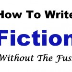 How To Write Fiction Without The Fuss: editing – chop until you drop?
