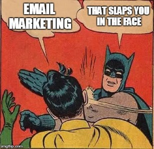 Email marketing that slaps you in the face - decisive or desperate?