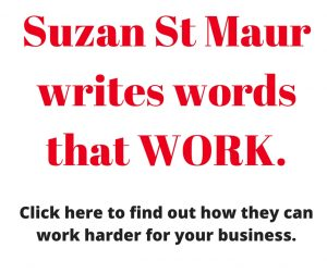 Suzan St Maur writes words that work.