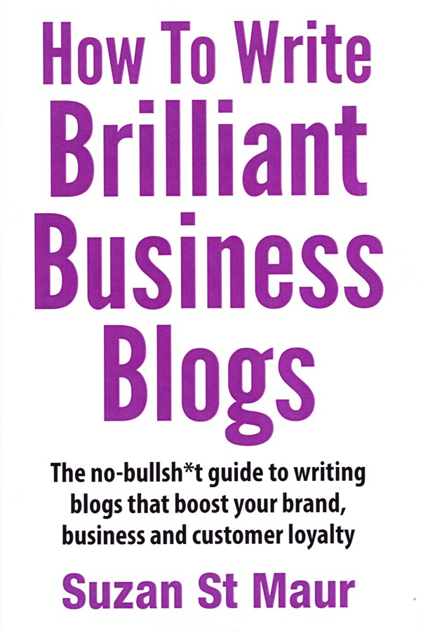 How to write brilliant business blogs by Suzan St Maur